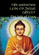 The Unknown Life Of Jesus Christ Or The Tale Of Issa   Nicolas Notovitch,