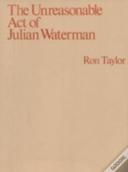 Wook.pt - The Unreasonable Act Of Julian Waterman