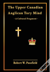 The Upper Canadian Anglican Tory Mind