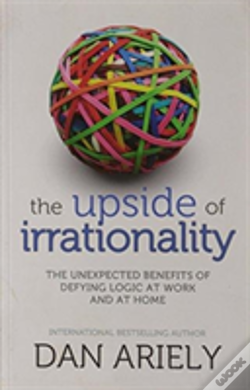 Wook.pt - The Upside Of Irrationality: The Unexpected Benefits Of Defying Logic Atwork And At Home