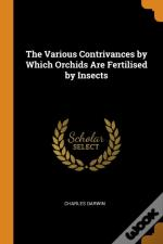 The Various Contrivances By Which Orchids Are Fertilised By Insects