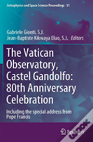 The Vatican Observatory, Castel Gandolfo: 80th Anniversary Celebration