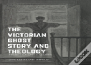 The Victorian Ghost Story And Theology