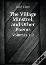 The Village Minstrel, And Other Poems Volumes 1-2