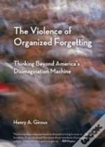 The Violence Of Organized Forgetting