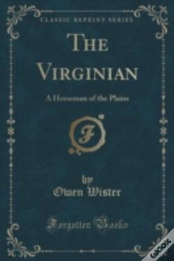 Wook.pt - The Virginian: A Horseman Of The Plains (Classic Reprint)