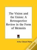 The Vision And The Union: A Retrospective Review In The Form Of Memoirs