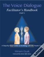 The Voice Dialogue Facilitator'S Handbook, Part 1