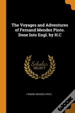 The Voyages And Adventures Of Fernand Mendez Pinto. Done Into Engl. By H.C