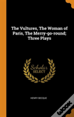 The Vultures, The Woman Of Paris, The Merry-Go-Round; Three Plays
