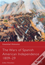 The Wars Of Spanish American Independence, 1809-29