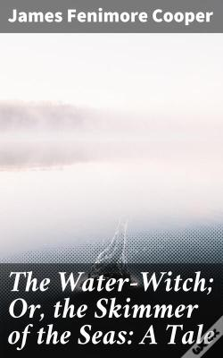Wook.pt - The Water-Witch; Or, The Skimmer Of The Seas: A Tale