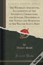 The Waverley Anecdotes, Illustrative Of The Incidents, Characters, And Scenery, Described In The Novels And Romances Of Sir Walter Scott, Bart, Vol. 2