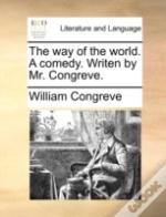 The Way Of The World. A Comedy. Writen B