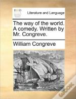 The Way Of The World. A Comedy. Written By Mr. Congreve.
