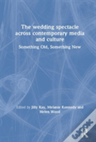 The Wedding Spectacle Across Contemporary Media And Culture