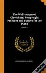 The Well-Tempered Clavichord; Forty-Eight Preludes And Fugues For The Piano; Volume 2