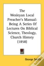 The Wesleyan Local Preacher'S Manual: Be
