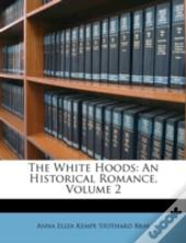 The White Hoods: An Historical Romance,