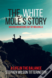 The White Mole'S Story - Making Mountains Out Of Molehills