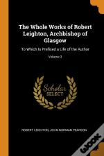 The Whole Works Of Robert Leighton, Archbishop Of Glasgow