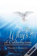 The Why'S? Of Catholicism