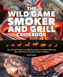 Wook.pt - The Wild Game Smoker And Grill Cookbook