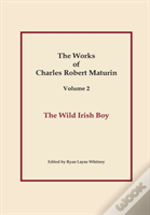The Wild Irish Boy, Works Of Charles Robert Maturin, Vol. 2