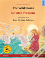 The Wild Swans - De Vilda Svanarna (English - Swedish). Based On A Fairy Tale By Hans Christian Andersen