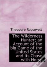 The Wilderness Hunter; An Account Of The