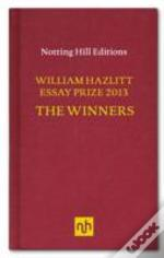 The William Hazlitt Essay Prize 2013 The Winners