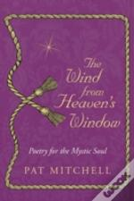 The Wind From Heaven'S Window: Poetry For The Mystic Soul