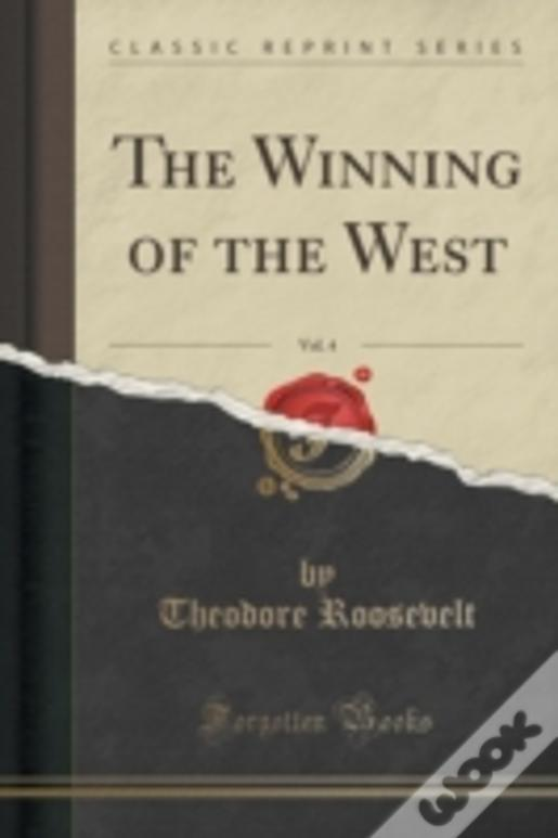 The Winning Of The West, Vol. 4 (Classic Reprint)