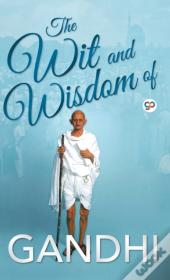 The Wit And Wisdom Of Gandhi
