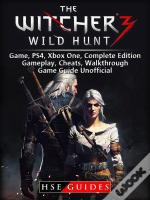 The Witcher 3 Wild Hunt Game, Ps4, Xbox One, Complete Edition, Gameplay, Cheats, Walkthrough, Game Guide Unofficial