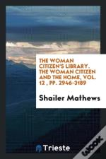 The Woman Citizen'S Library. The Woman Citizen And The Home, Vol. 12 , Pp. 2946-3189