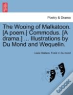 The Wooing Of Malkatoon. (A Poem.) Commodus. (A Drama.) ... Illustrations By Du Mond And Wequelin.