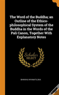 Wook.pt - The Word Of The Buddha; An Outline Of The Ethico-Philosophical System Of The Buddha In The Words Of The Pali Canon, Together With Explanatory Notes