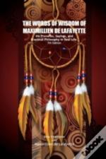 The Words Of Wisdom Of Maximillien De Lafayette. His Proverbs, Sayings, And Practical Philosophy In Real Life