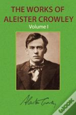 The Works Of Aleister Crowley Vol. 1