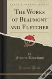 The Works Of Beaumont And Fletcher (Classic Reprint)