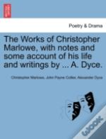 The Works Of Christopher Marlowe, With Notes And Some Account Of His Life And Writings By ... A. Dyce.