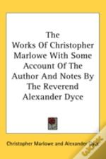 The Works Of Christopher Marlowe With So