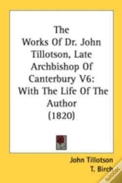 Wook.pt - The Works Of Dr. John Tillotson, Late Ar