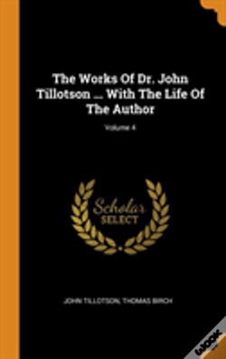 Wook.pt - The Works Of Dr. John Tillotson ... With The Life Of The Author; Volume 4