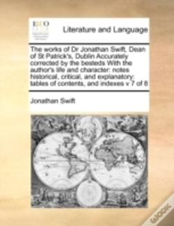 Wook.pt - The Works Of Dr Jonathan Swift, Dean Of St Patrick'S, Dublin Accurately Corrected By The Besteds With The Author'S Life And Character: Notes Historica