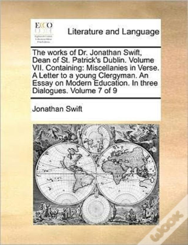 The Works Of Dr. Jonathan Swift, Dean Of St. Patrick'S Dublin.  Volume Vii.  Containing: Miscellanies In Verse.  A Letter To A Young Clergyman.  An Es