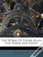 The Works Of Edgar Allan Poe: Poems And Essays