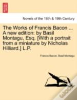 The Works Of Francis Bacon ... A New Edi
