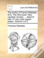 The Works Of Francis Rabelais, M.D. The